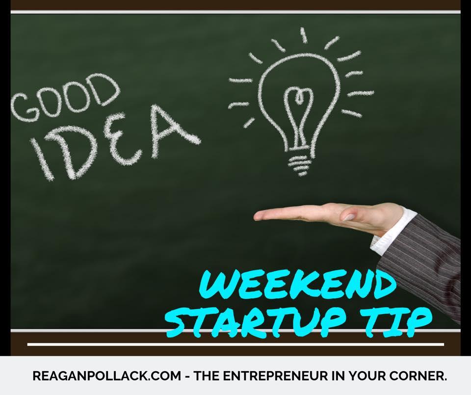 Startup Tip of the Day - Good Idea - Founder - Entrepreneur - Reagan Pollack